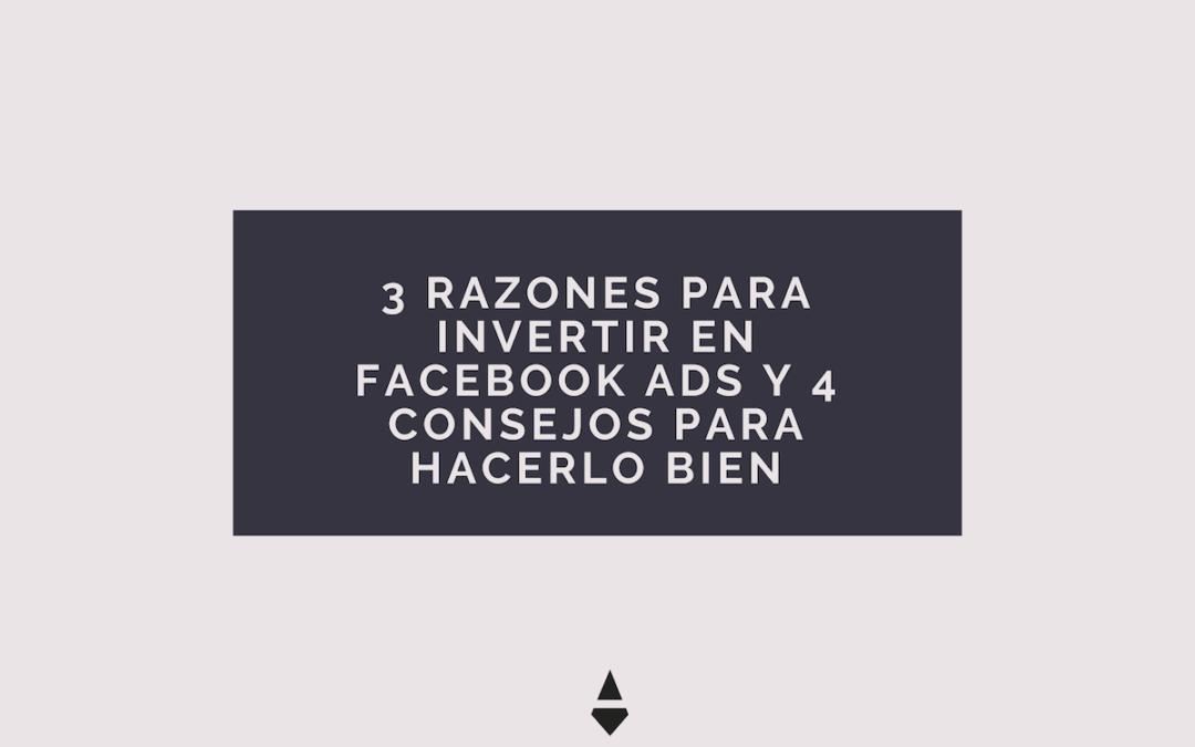 Tres razones para invertir en Facebook Ads y cuatro consejos para hacerlo bien